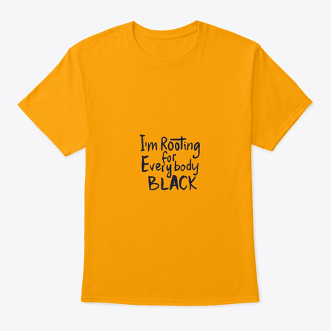 Rooting For Everybody Black Gold T-Shirt Front