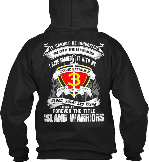 It Cannot Be Inherited Nor Can It Ever Be Purchased I Have Earned It With My Second Battalion (Fortes Fortuna Juvat)... Black T-Shirt Back