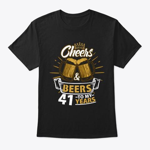 Cheers To My 41st Years Birthday Gift Black T-Shirt Front