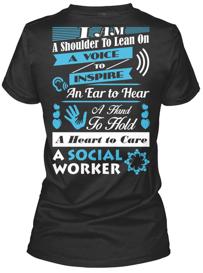 I Am A Shoulder To Lean On A Voice To Inspire An Ear To Hear A Hand To Hold A Heart To Care A Social Worker Black Women's T-Shirt Back
