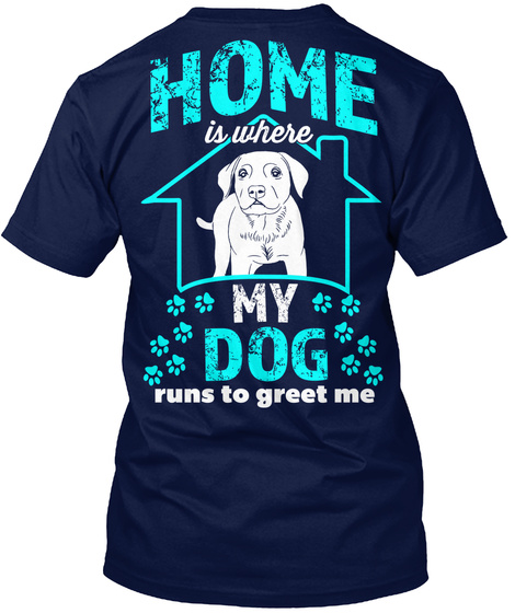 Home Is Where My Dog Runs To Greet Me Navy T-Shirt Back