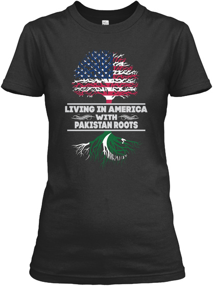 Living In America With Pakistan Roots Black T-Shirt Front