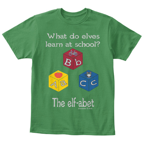 What Do Elves Learn At School? B B A C A C The Elf Abet Alexander & Kent Kelly Green  T-Shirt Front
