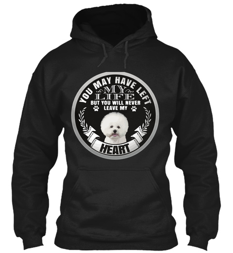 You May Have Left My Life But You Will Never Leave My Heart Black T-Shirt Front