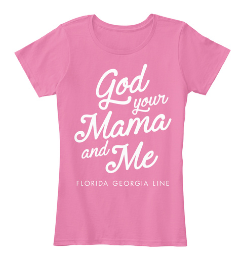 God Your Mama And Me Florida Georgia Line True Pink T-Shirt Front