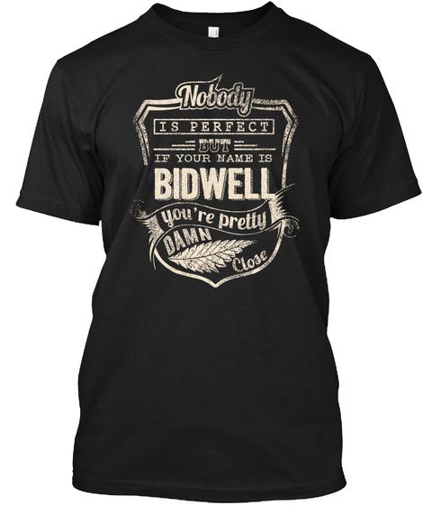 Nobody Is Perfect But If Your Name Is Bidwell You're Pretty Damn Close Black T-Shirt Front