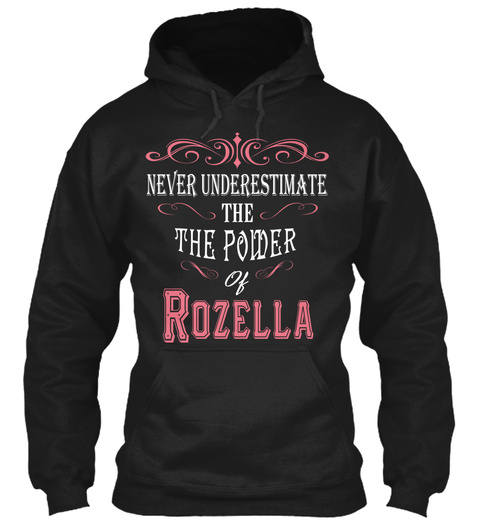 Never Underestimate The The Power Of Rozella  Black T-Shirt Front