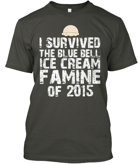 I Survived The Blue Bell Ice Cream Famine Of 2015  Smoke Gray T-Shirt Front