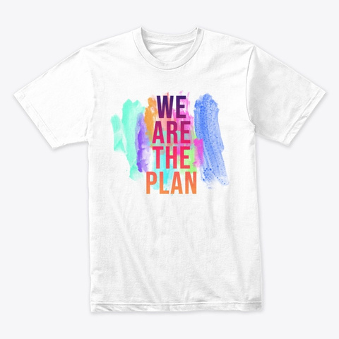 We Are The Plan White T-Shirt Front