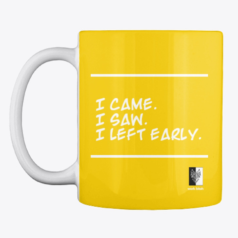 I Came I Saw I Left Early Office Humor Lemon Yellow T-Shirt Front