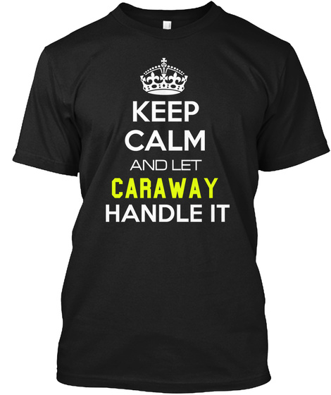 Keep Calm And Let Caraway Handle It Black T-Shirt Front