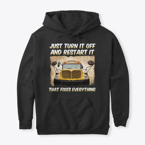 Turn It Off Restart It Bus Driver Gift Black T-Shirt Front