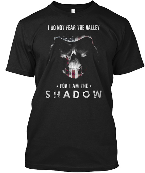 I Do Not Fear The Valley For I Am The Shadow Black T-Shirt Front