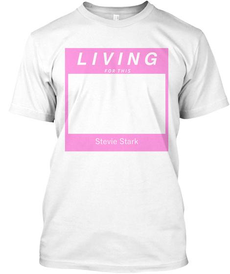 Living For This Stevie Stark White T-Shirt Front