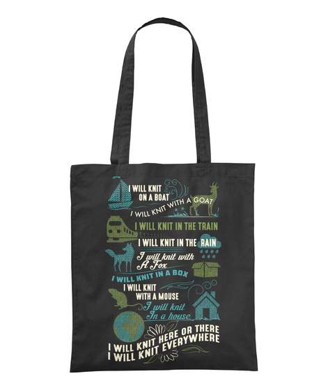 I Will Knit On A Boat I Will Knit With A Goat I Will Knit In The Train I Will Knit In The Rain I Will Knit With A Fox... Black Tote Bag Front