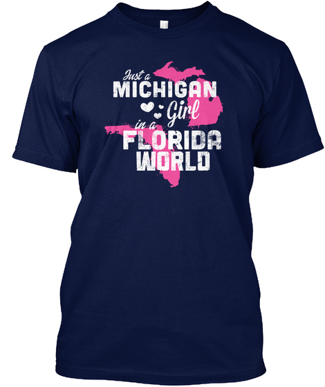 Just A Michigan Girl In A Florida World Navy T-Shirt Front