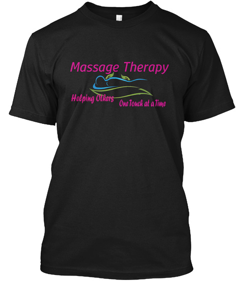 Massage Therapy Helping Otaers One Touch At A Time Black T-Shirt Front