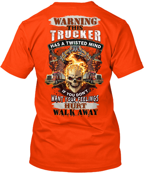 Warning This Trucker Has A Twisted Mind If You Don't Want Your Feelings Hurt Walk Away Orange T-Shirt Back