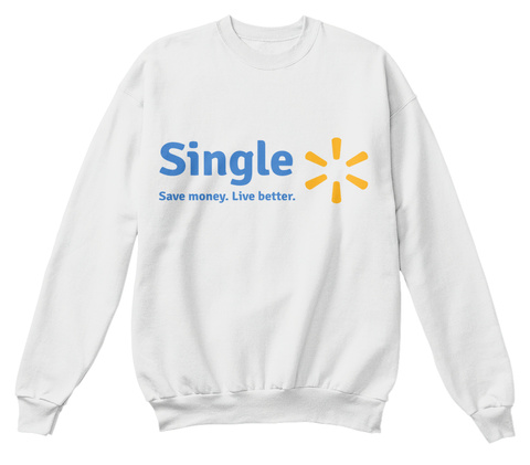 Single Save Money. Live Better. White  Sweatshirt Front