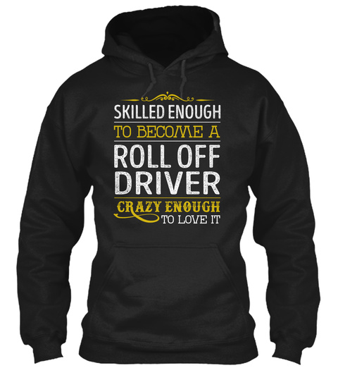 Roll Off Driver   Skilled Enough Black T-Shirt Front