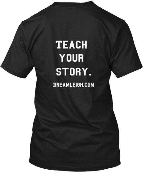 Teach  Your  Story.   Dreamleigh.Com Black T-Shirt Back