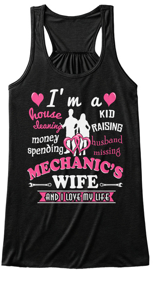 I'm A House Cleaning Money Spending Kid Raising Husband Missing Mechanic's Wife And I Love My Life  Black T-Shirt Front