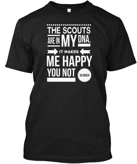 The Scouts Are In My Dna. Makes Me Happy Black T-Shirt Front