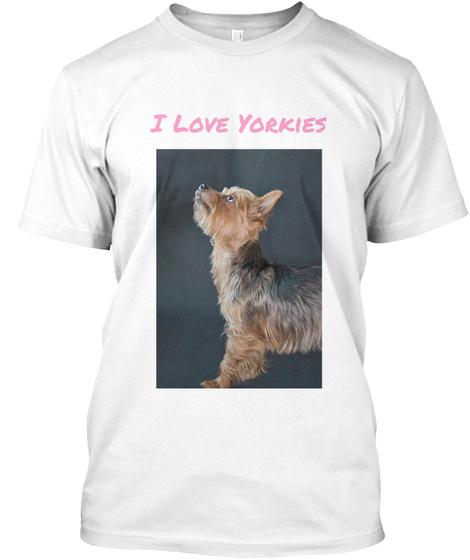 I Love Yorkies White T-Shirt Front