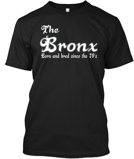 The Bronx Born And Bred Since The 70's Black T-Shirt Front
