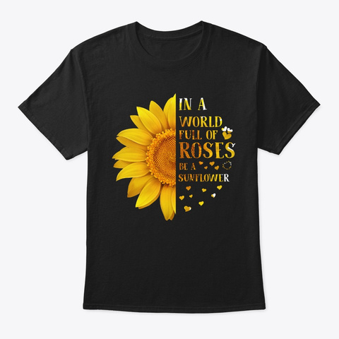 In A World Full Of Roses Be A Sunflower Black T-Shirt Front