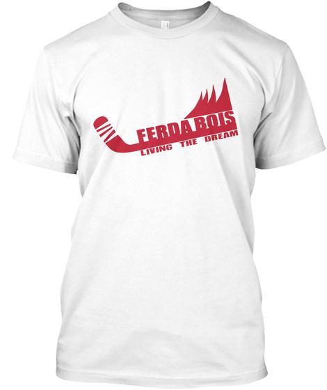 Ferdabois Living The Dream  White T-Shirt Front