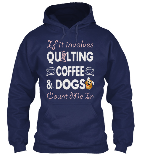 If It Involves Quiltinh Coffee & Dogs Couny Me In Navy Sweatshirt Front