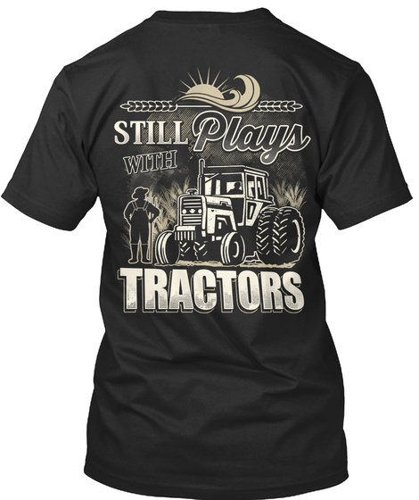 Still Plays With Tractors Black T-Shirt Back