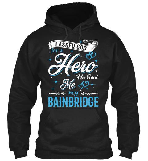 I Asked God For A Hero. He Sent Me Bainbridge Black Sweatshirt Front