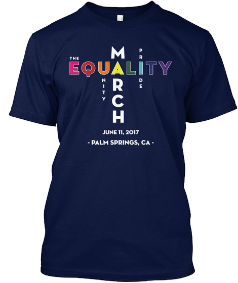 The Equality March Unity Pride June 11, 2017 Palm Springs,Ca Navy T-Shirt Front