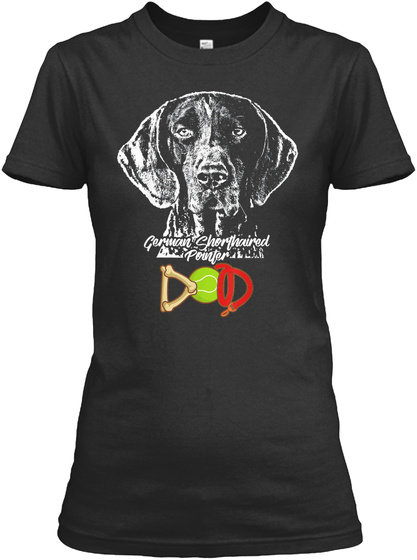 Cute German Shorthaired Pointer Dad T Sh Black T-Shirt Front