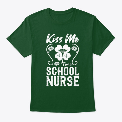 Kiss Me I'm A School Nurse T Shirt Deep Forest T-Shirt Front