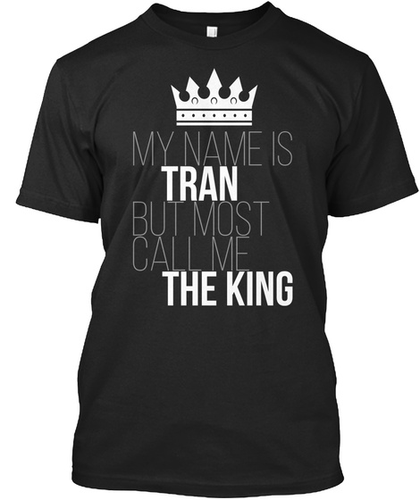 Tran Most Call Me The King Black T-Shirt Front