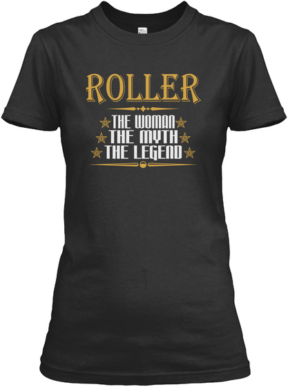 Roller The Woman The Myth The Legend Black T-Shirt Front