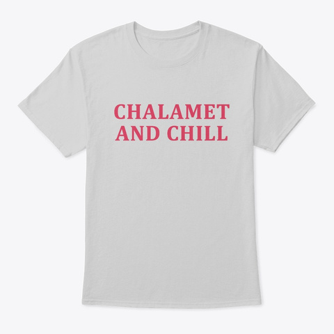 Chalamet And Chill Light Steel T-Shirt Front