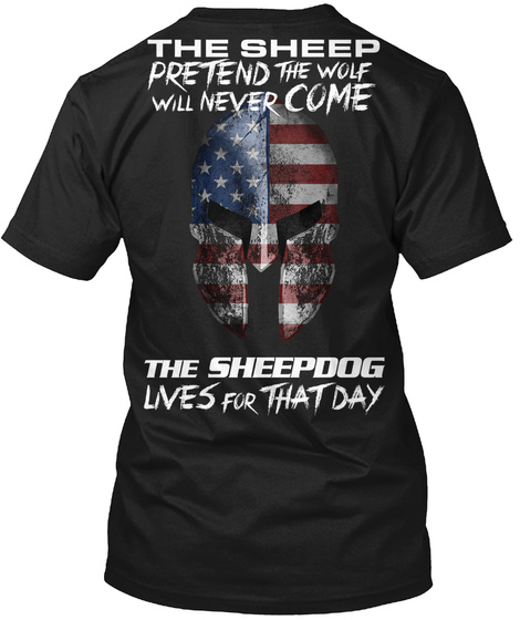 The Sheep Pretend The Wolf Will Never Come The Sheepdog Lives For That Day Black T-Shirt Back