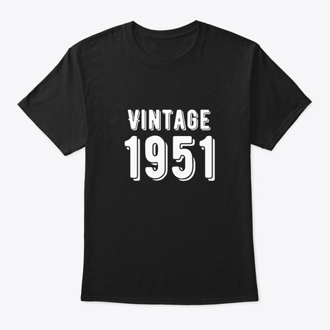 Born In 1951   Vintage Birthday Shirt  Black T-Shirt Front