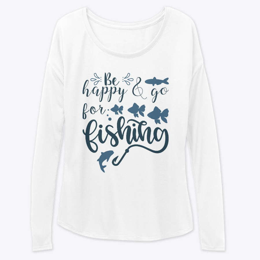 Be Happy And Go For Fishing Hoodie Tshirt