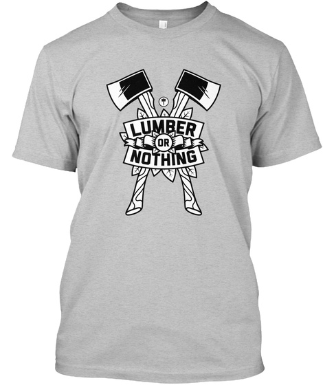 Lumber Or Nothing Light Heather Grey  T-Shirt Front