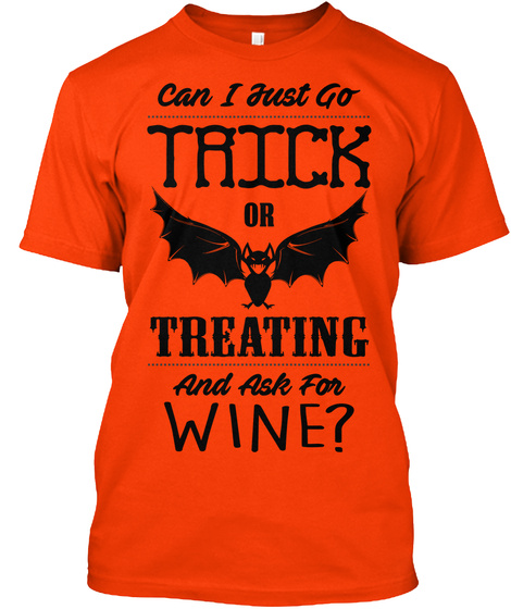 Can I Just Go Trick Or Treating And Ask For Wine? Orange T-Shirt Front