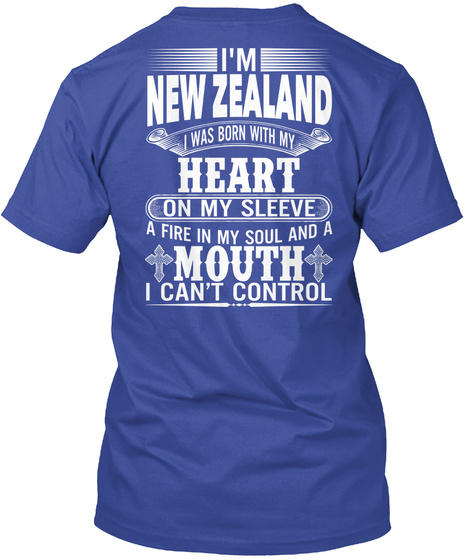 I'm New Zealand I Was Born With My Heart On My Sleeve A Fire In My Soul And A Mouth I Can't Control Deep Royal T-Shirt Back
