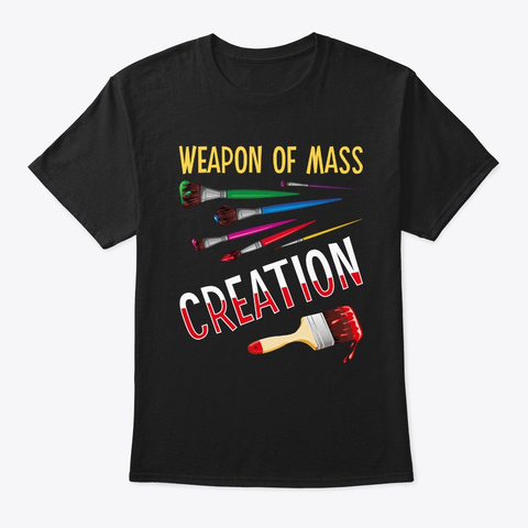 Weapons Of Mass Creation Funny Art Suppl Black T-Shirt Front