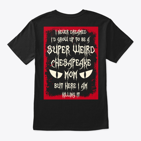 Super Weird Chesapeake Mom Shirt Black T-Shirt Back