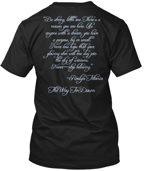 """Be Strong, Little One. There's A Reason You Are Here. Like Anyone With A Dream, You Have A Purpose, Big Or... Black T-Shirt Back"