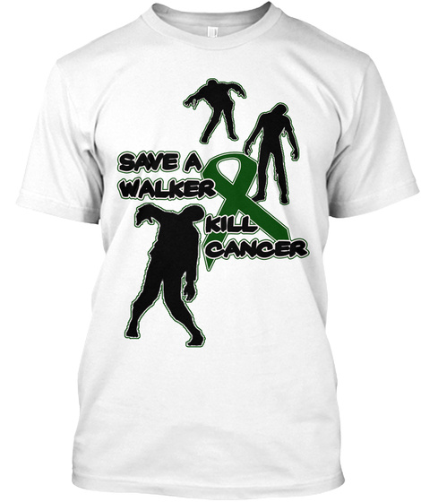 Save A Walker Kill Cancer White T-Shirt Front